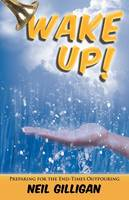 Wake UP!: Preparing for the End-Times Outpouring (Paperback)