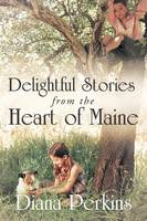 Delightful Stories from the Heart of Maine (Paperback)