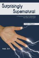 Surprisingly Supernatural: A Practical Guide to Releasing the Gifts of the Spirit (Paperback)