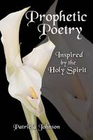 Prophetic Poetry: Inspired by the Holy Spirit (Paperback)