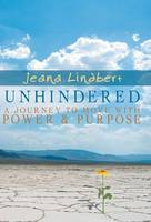 Unhindered: A Journey to Move with Power and Purpose (Hardback)