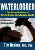 Waterlogged: The Serious Problem of Overhydration in Endurance Sports (Paperback)