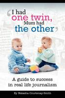 'I Had One Twin, Mum Had the Other' - Success in Real Life Journalism (Paperback)