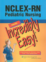 NCLEX-RN Pediatric Nursing Made Incredibly Easy! - Incredibly Easy! Series (Paperback)