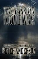 The Passion and the Courage: One Man's Journey to a Purpose-Filled Life (Paperback)