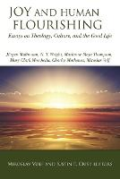 Joy and Human Flourishing: Essays on Theology, Culture, and the Good Life (Paperback)