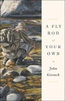 A Fly Rod of Your Own - John Gierach's Fly-fishing Library (Hardback)