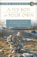 A Fly Rod of Your Own - John Gierach's Fly-fishing Library (Paperback)