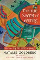 The True Secret of Writing: Connecting Life with Language (Hardback)