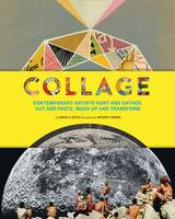 Collage: Contemporary Artists Hunt and Gather, Cut and Paste, Mash Up and Transform (Paperback)