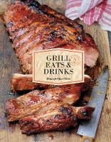 Grill Eats & Drinks: Recipes for Good Times - Recipes for Good Times (Hardback)