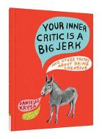Your Inner Critic Is a Big Jerk: And Other Truths About Being Creative (Hardback)