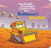 Bulldozer's Shapes: Goodnight, Goodnight, Construction Site - Goodnight, Goodnight, Construction Site (Hardback)