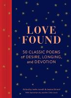 Love Found: 50 Classic Poems of Desire, Longing, and Devotion (Hardback)