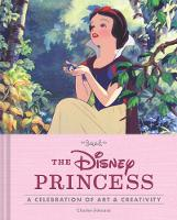 Disney Princess: A Celebration of Art and Creativity (Hardback)