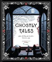 Ghostly Tales: Spine-Chilling Stories of the Victorian Age (Hardback)