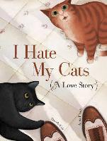 I Hate My Cats (A Love Story) (Hardback)