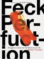 Feck Perfuction: Dangerous Ideas on the Business of Creativity (Paperback)