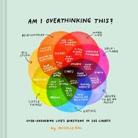 Am I Overthinking This?: Over-answering life's questions in 101 charts (Hardback)
