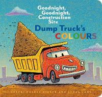 Dump Truck's Colours: Goodnight, Goodnight, Construction Site - Goodnight, Goodnight, Construction Site (Hardback)