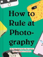How to Rule at Photography (Hardback)
