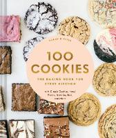 100 Cookies: The Baking Book for Every Kitchen, with Classic Cookies, Novel Treats, Brownies, Bars, and More (Hardback)