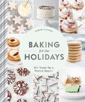 Baking for the Holidays: 50+ Treats for a Festive Season (Hardback)