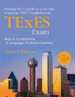 Passing the English as a Second Language (ESL) Supplemental TExES Exam: Keys to Certification and Language Proficient Learners (Paperback)
