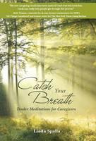 Catch Your Breath: Tender Meditations for Caregivers (Hardback)
