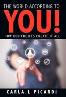 The World According to You!: How Our Choices Create It All (Hardback)