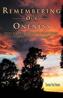 Remembering Our Oneness: Who We Are, Where We Came From, and How We Got Here (Paperback)