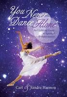 You Never Dance Alone: An Uplifting Guide to Spiritual Enlightenment (Hardback)