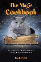 The Magic Cookbook: An Enchanting Tale Sprinkled with Recipes, Magic Charms & Fun! (Paperback)