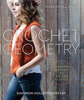 Crochet Geometry: Geometric Patterns to Fit and Flatter (Paperback)