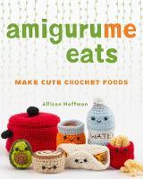 AmiguruMe Eats: Make Cute Crochet Foods (Paperback)
