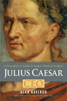 Julius Caesar, CEO: 6 Principles to Guide & Inspire Modern Leaders (Paperback)