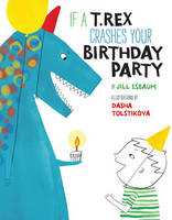 If a T. Rex Crashes Your Birthday Party (Hardback)
