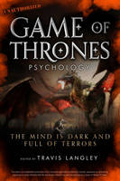 Game of Thrones Psychology: The Mind is Dark and Full of Terrors (Paperback)