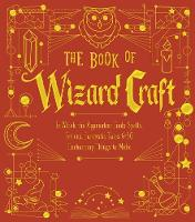 The Book of Wizard Craft: In Which the Apprentice Finds Spells, Potions, Fantastic Tales & 50 Enchanting Things to Make - The Books of Wizard Craft (Leather / fine binding)
