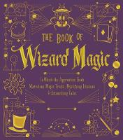 The Book of Wizard Magic: In Which the Apprentice Finds Marvelous Magic Tricks, Mystifying Illusions & Astonishing Tales - The Books of Wizard Craft (Leather / fine binding)