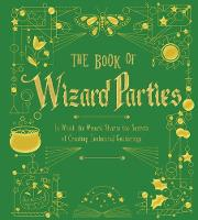 The Book of Wizard Parties: In Which the Wizard Shares the Secrets of Creating Enchanted Gatherings - The Books of Wizard Craft (Leather / fine binding)