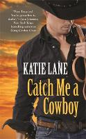 Catch Me a Cowboy: Number 3 in series - Deep in the Heart of Texas (Paperback)