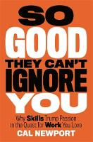 So Good They Can't Ignore You: Why Skills Trump Passion in the Quest for Work You Love (Paperback)