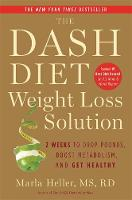 The Dash Diet Weight Loss Solution: 2 Weeks to Drop Pounds, Boost Metabolism and Get Healthy (Paperback)