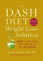 The Dash Diet Weight Loss Solution: 2 Weeks to Drop Pounds, Boost Metabolism and Get Healthy (Hardback)