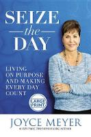 Seize the Day: Living on Purpose and Making Every Day Count (Hardback)
