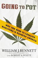 Going to Pot: Why the Rush to Legalize Marijuana Is Harming America (Hardback)