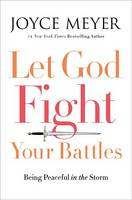 Let God Fight Your Battles: Being Peaceful in the Storm (Hardback)