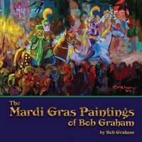 Mardi Gras Paintings of Bob Graham, The (Paperback)