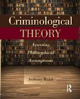 Criminological Theory: Assessing Philosophical Assumptions (Paperback)